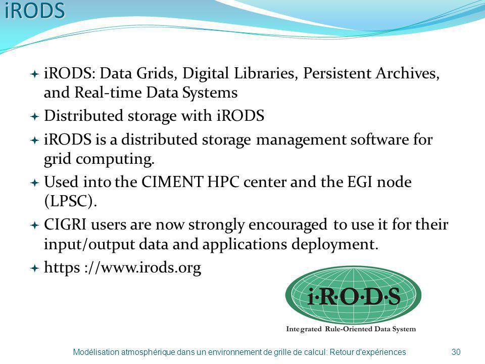iRODS iRODS: Data Grids, Digital Libraries, Persistent Archives, and Real-time Data Systems. Distributed storage with iRODS.