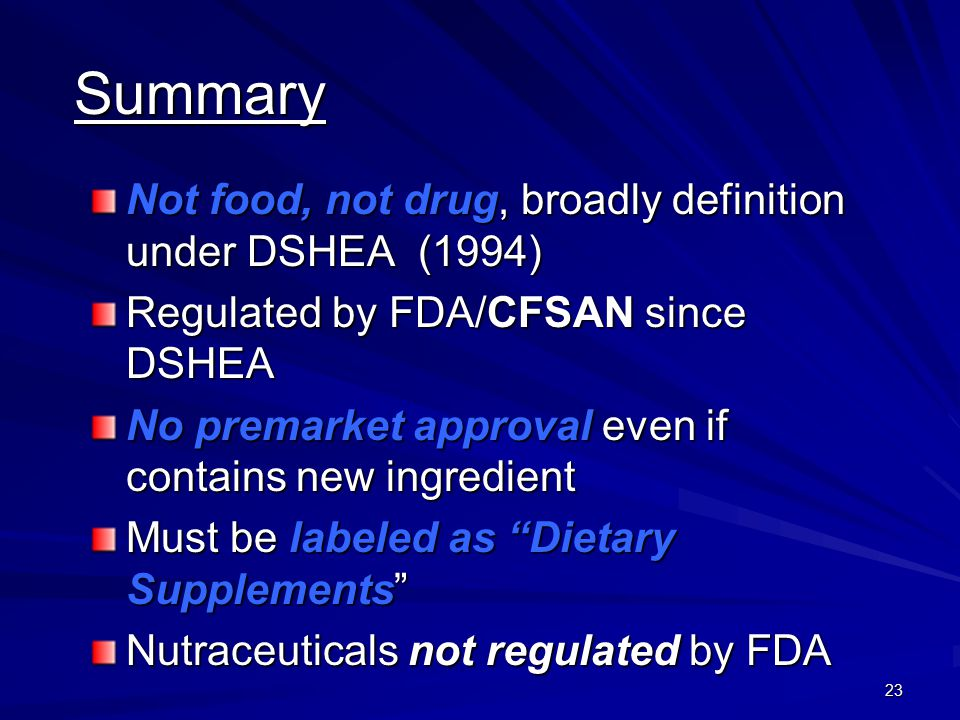 Summary Not food, not drug, broadly definition under DSHEA (1994)