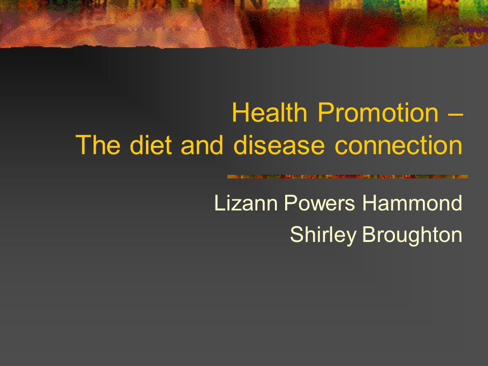 Health Promotion – The diet and disease connection
