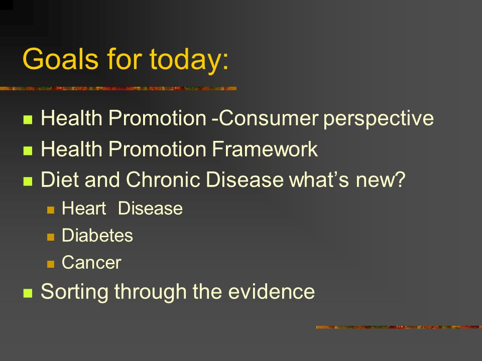 Goals for today: Health Promotion -Consumer perspective