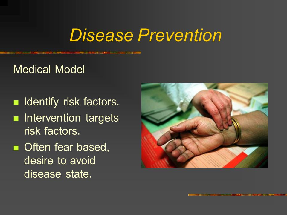 Disease Prevention Medical Model Identify risk factors.