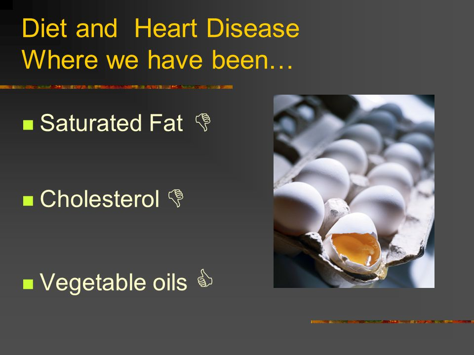 Diet and Heart Disease Where we have been…