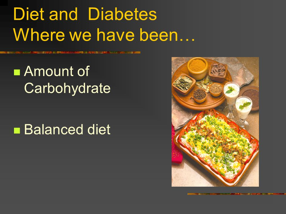 Diet and Diabetes Where we have been…