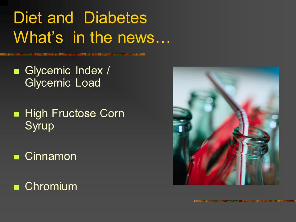Diet and Diabetes What's in the news…