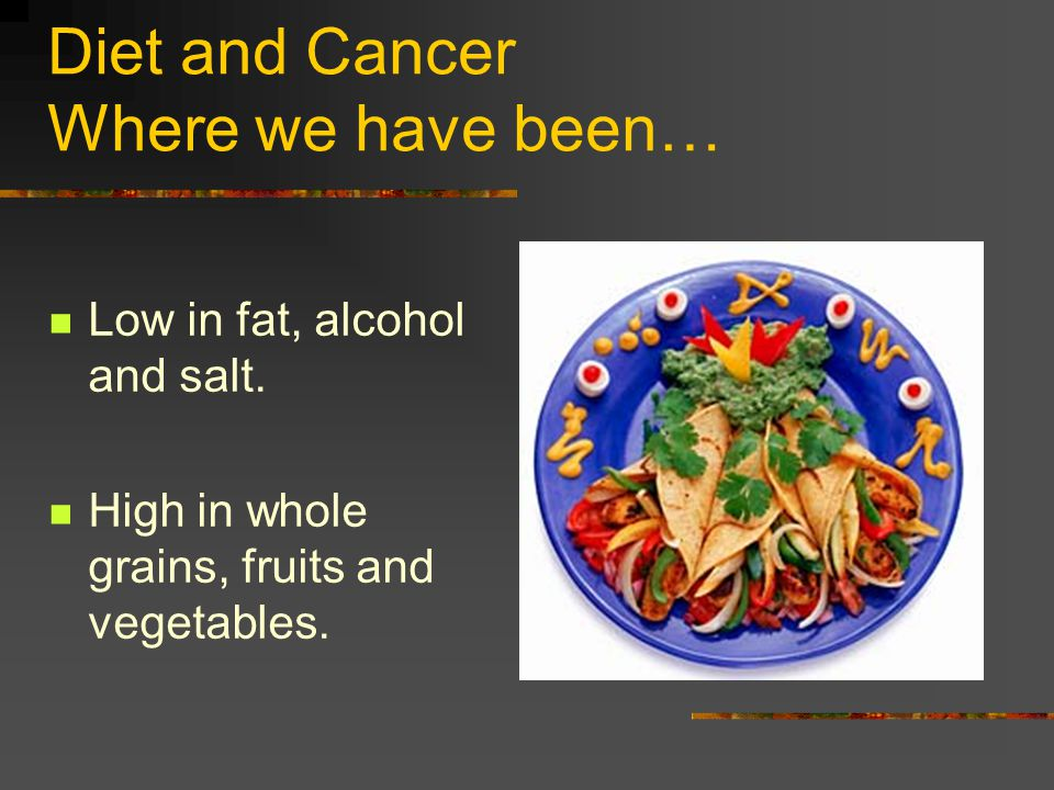 Diet and Cancer Where we have been…