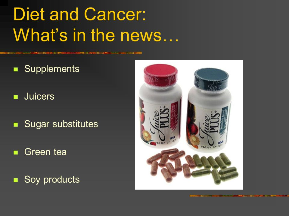 Diet and Cancer: What's in the news…