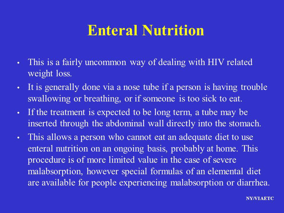 Enteral Nutrition This is a fairly uncommon way of dealing with HIV related weight loss.
