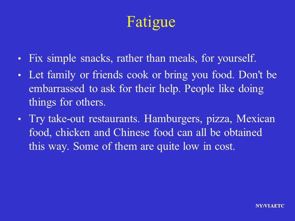 Fatigue Fix simple snacks, rather than meals, for yourself.