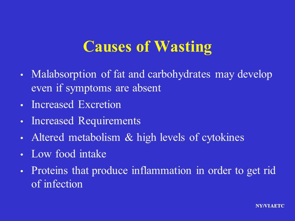 Causes of Wasting Malabsorption of fat and carbohydrates may develop even if symptoms are absent. Increased Excretion.