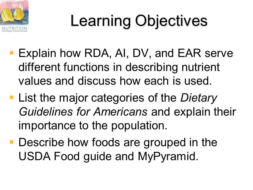 Learning Objectives Explain how RDA, AI, DV, and EAR serve different functions in describing nutrient values and discuss how each is used.