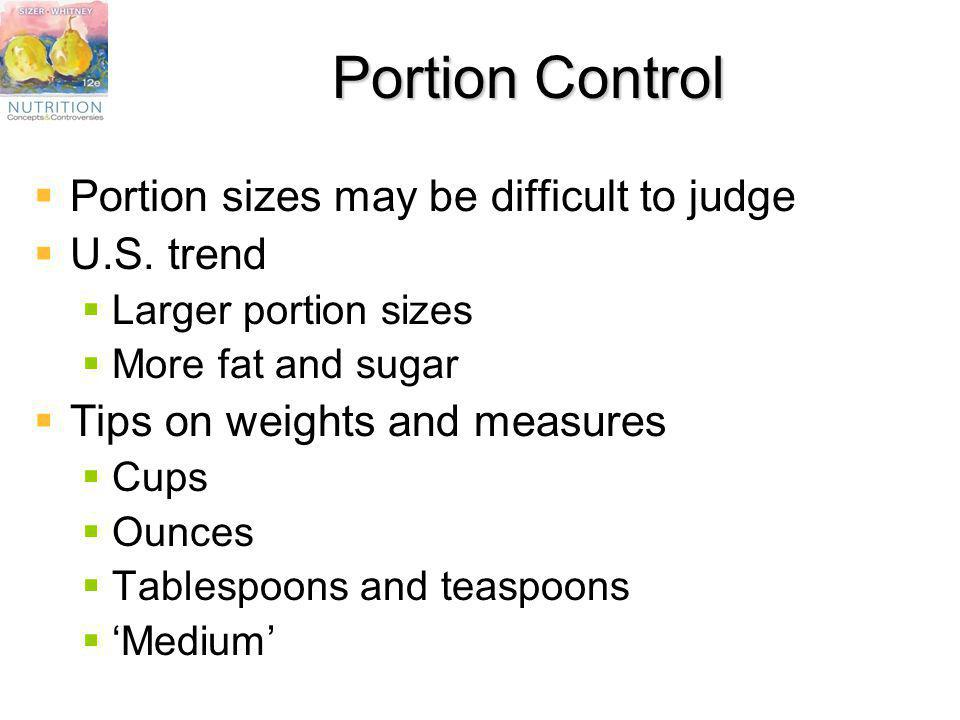 Portion Control Portion sizes may be difficult to judge U.S. trend