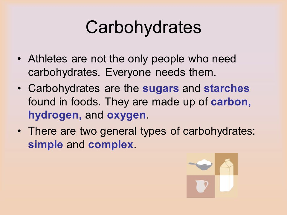Carbohydrates Athletes are not the only people who need carbohydrates. Everyone needs them.