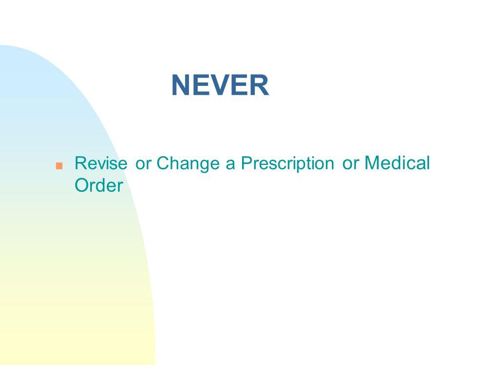 NEVER Revise or Change a Prescription or Medical Order