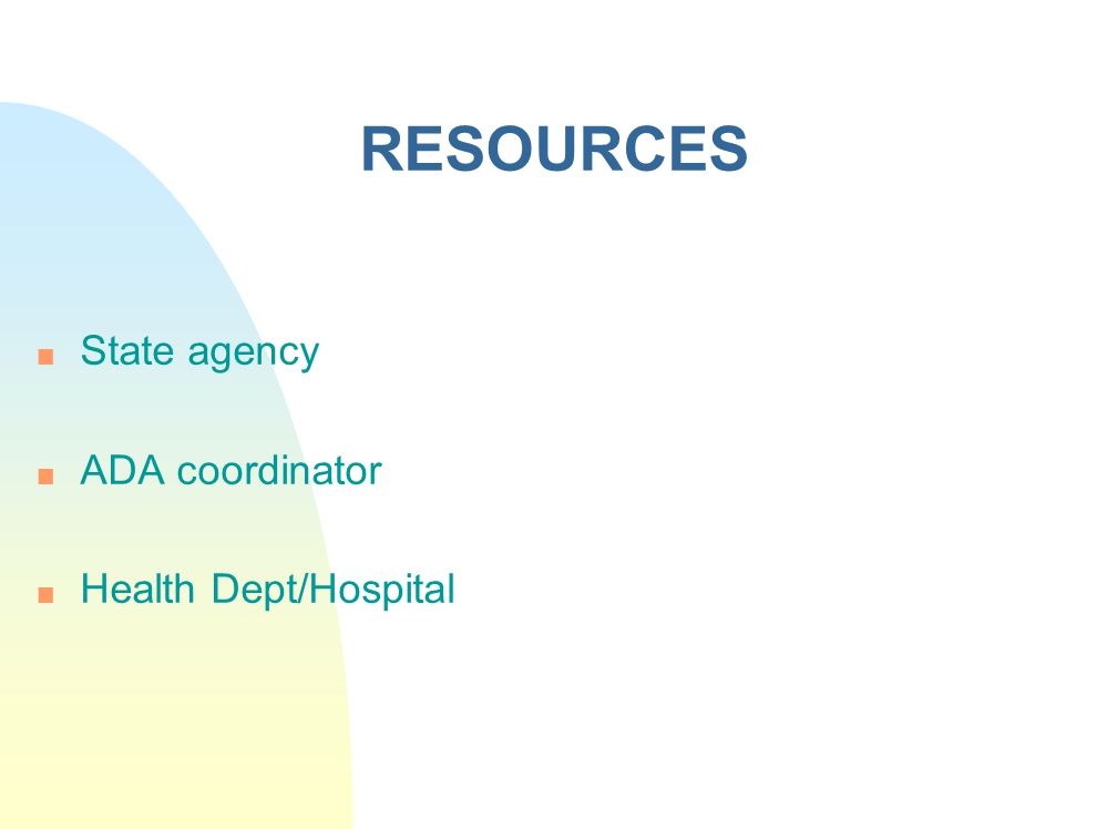 RESOURCES State agency ADA coordinator Health Dept/Hospital