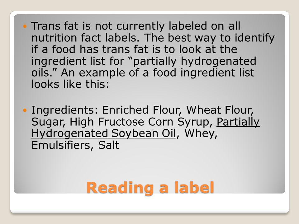 Trans fat is not currently labeled on all nutrition fact labels
