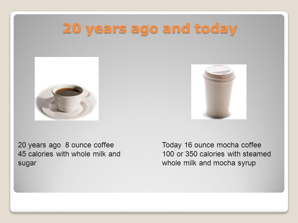 20 years ago and today 20 years ago 8 ounce coffee