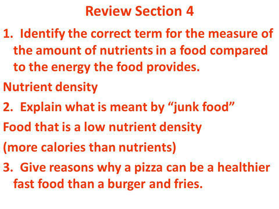 Review Section 4 1. Identify the correct term for the measure of the amount of nutrients in a food compared to the energy the food provides.
