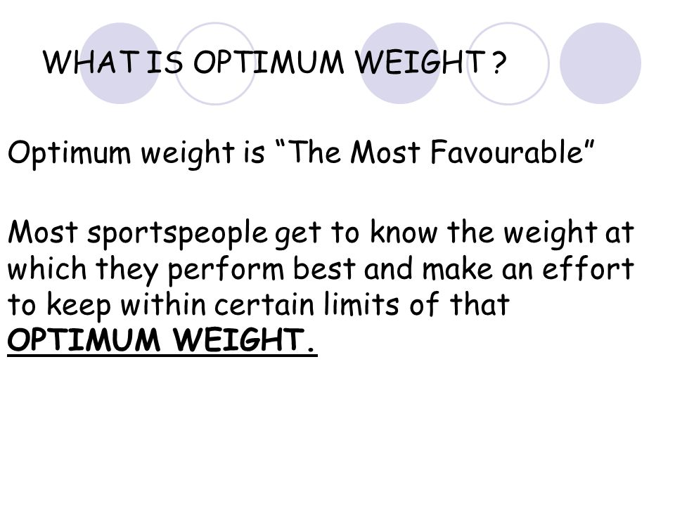 WHAT IS OPTIMUM WEIGHT Optimum weight is The Most Favourable