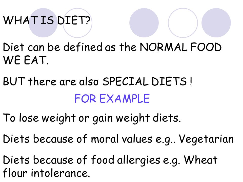WHAT IS DIET Diet can be defined as the NORMAL FOOD WE EAT. BUT there are also SPECIAL DIETS ! FOR EXAMPLE.