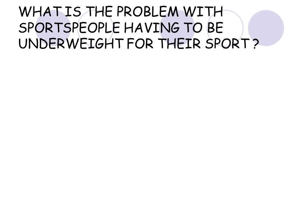 WHAT IS THE PROBLEM WITH SPORTSPEOPLE HAVING TO BE UNDERWEIGHT FOR THEIR SPORT
