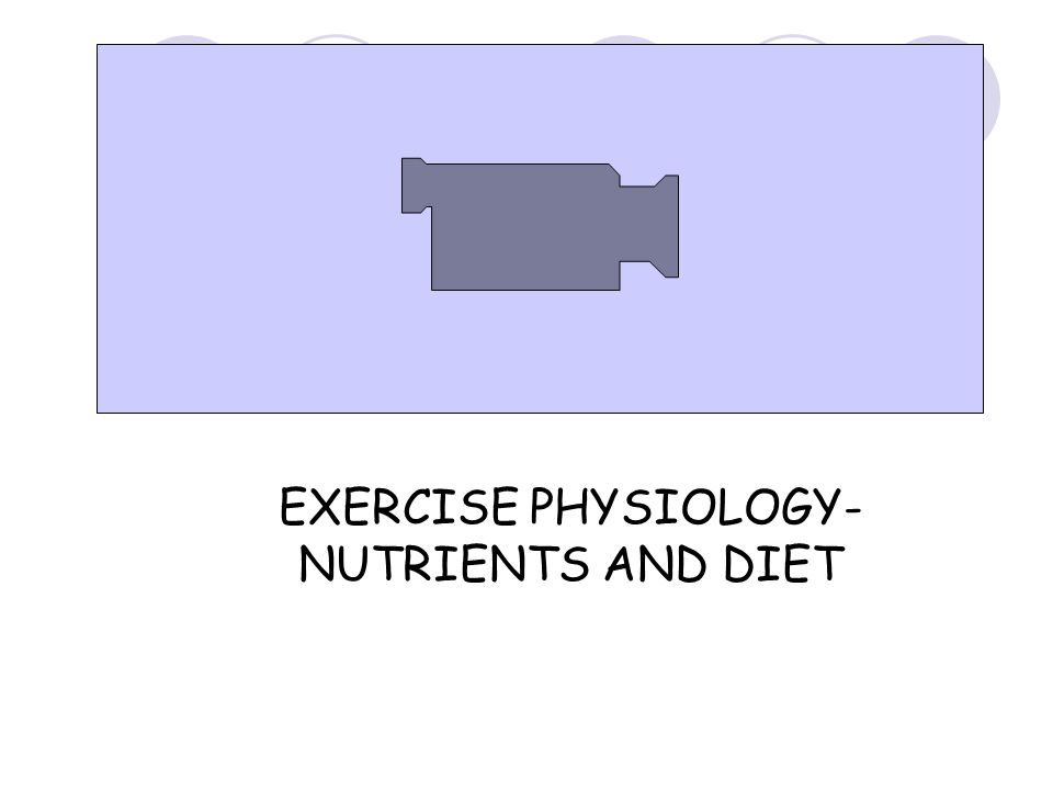 EXERCISE PHYSIOLOGY- NUTRIENTS AND DIET