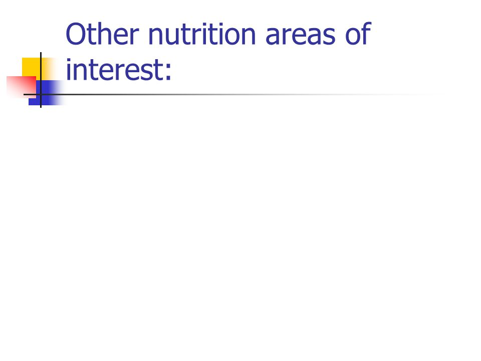 Other nutrition areas of interest: