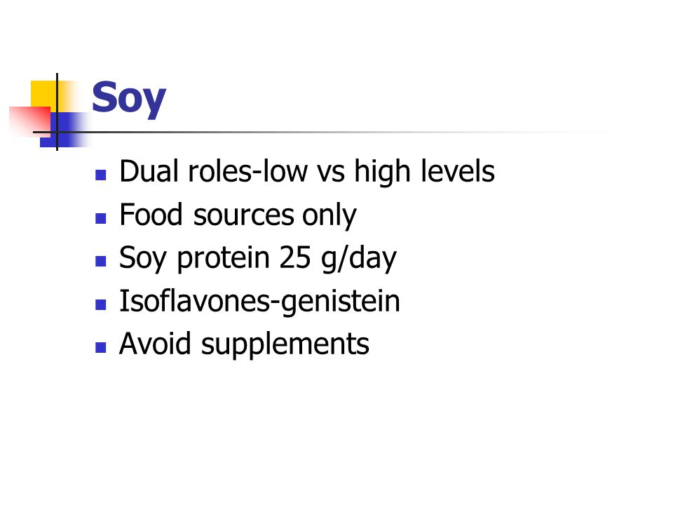 Soy Dual roles-low vs high levels Food sources only