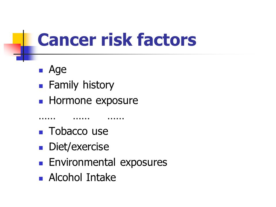 Cancer risk factors Age Family history Hormone exposure …… …… ……
