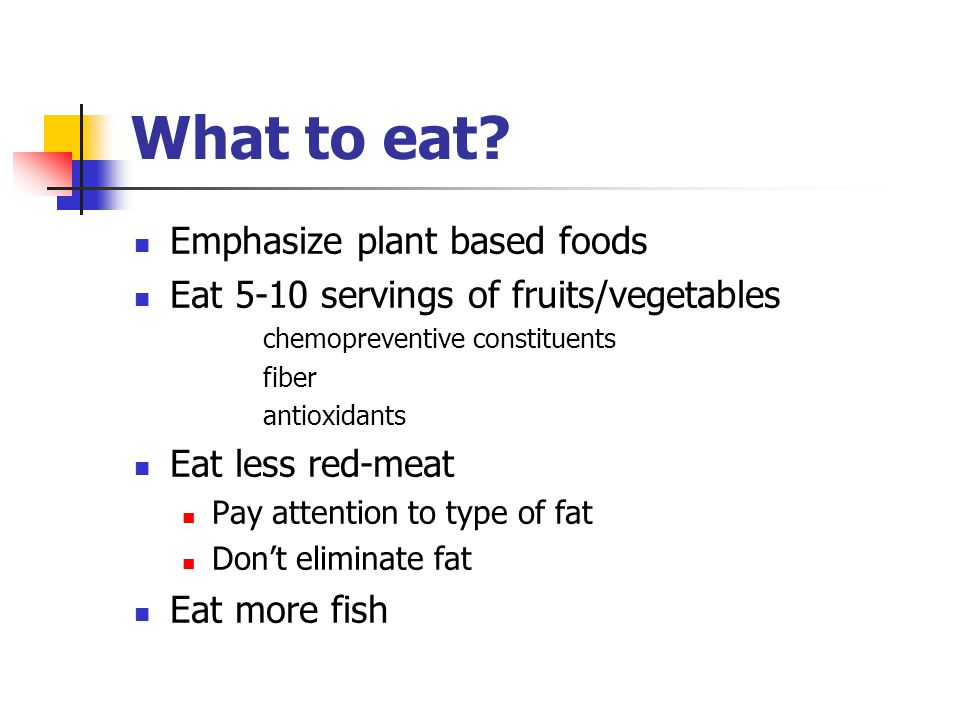 What to eat Emphasize plant based foods