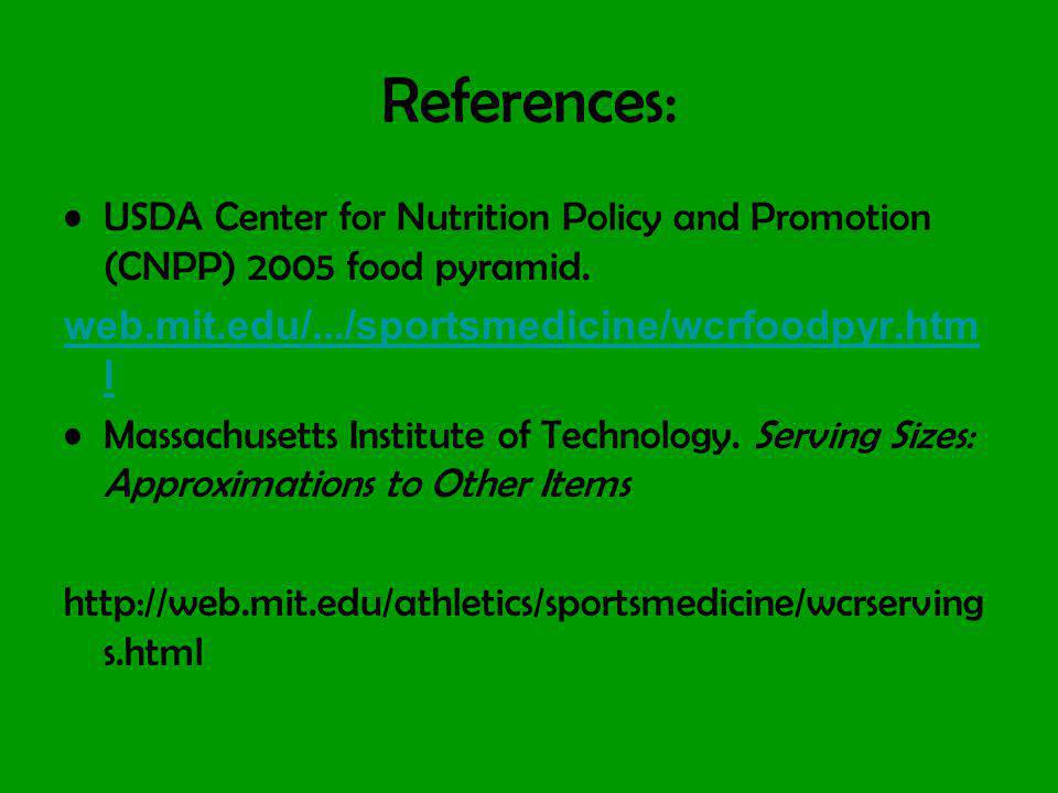 References: USDA Center for Nutrition Policy and Promotion (CNPP) 2005 food pyramid. web.mit.edu/.../sportsmedicine/wcrfoodpyr.html.