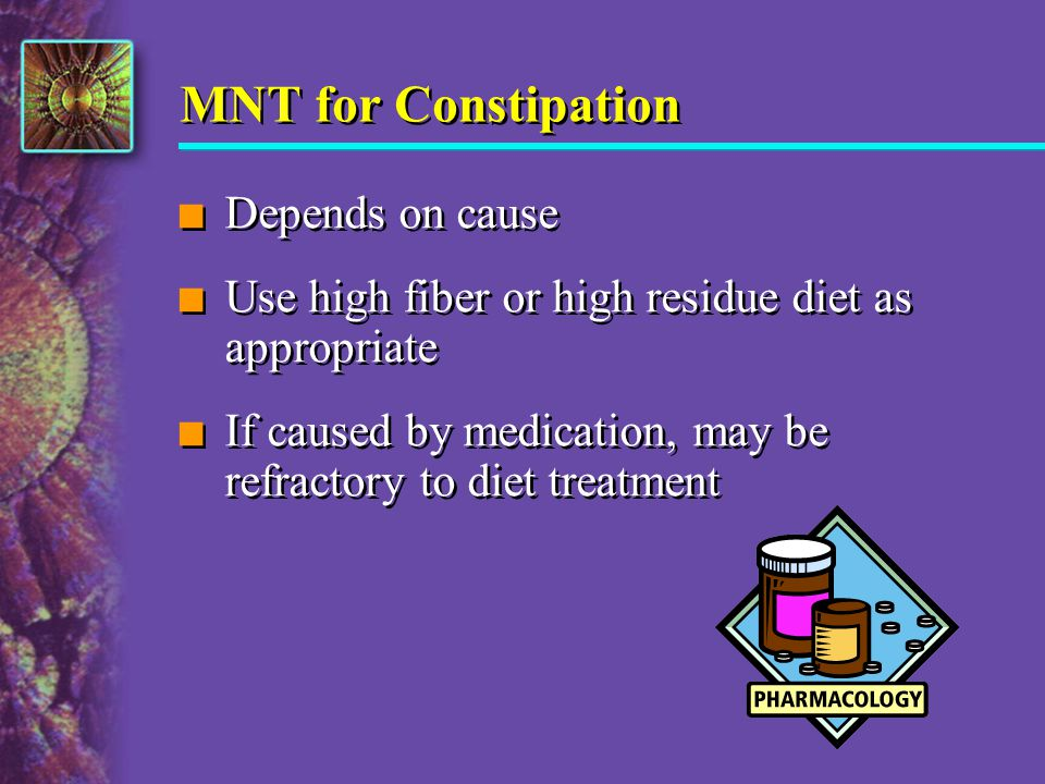 MNT for Constipation Depends on cause