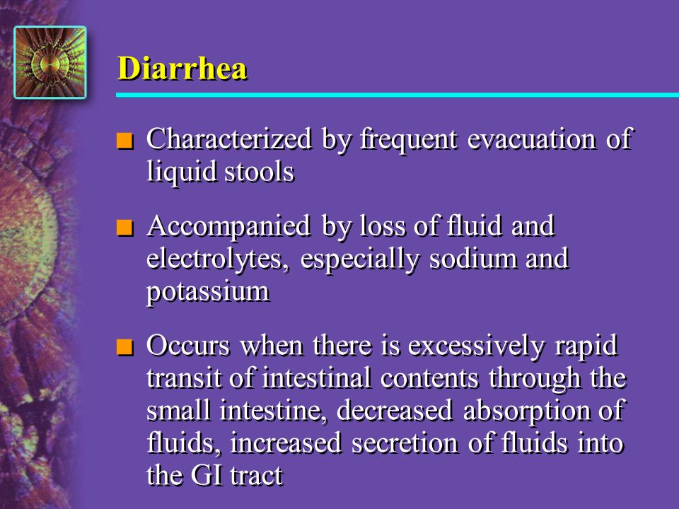 Diarrhea Characterized by frequent evacuation of liquid stools