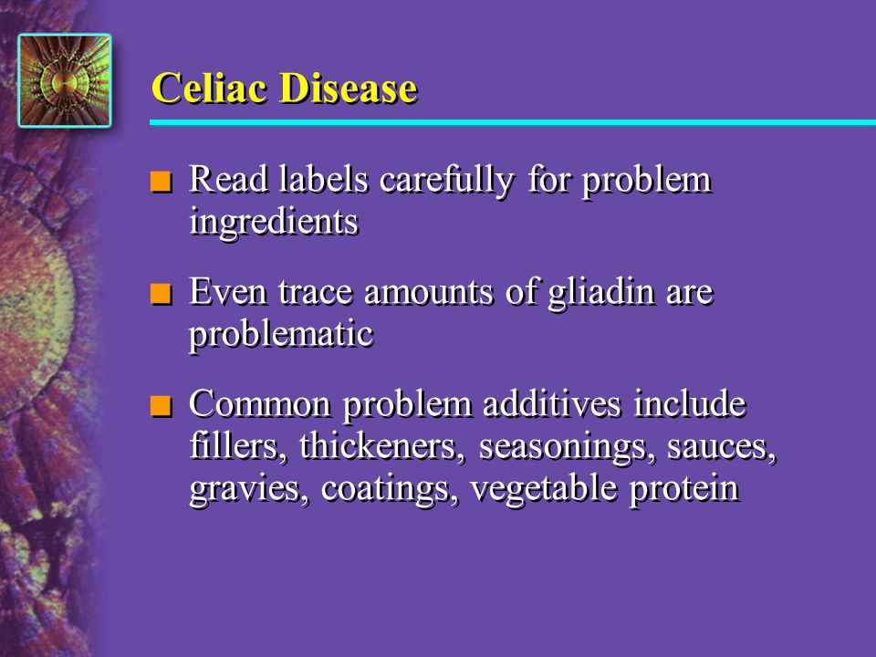 Celiac Disease Read labels carefully for problem ingredients