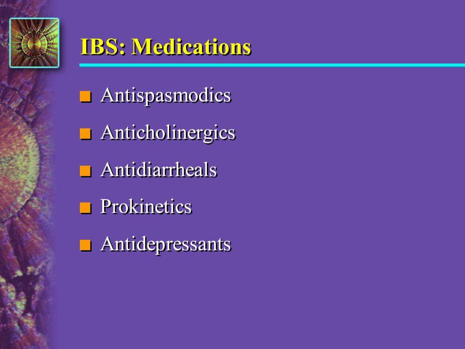 IBS: Medications Antispasmodics Anticholinergics Antidiarrheals