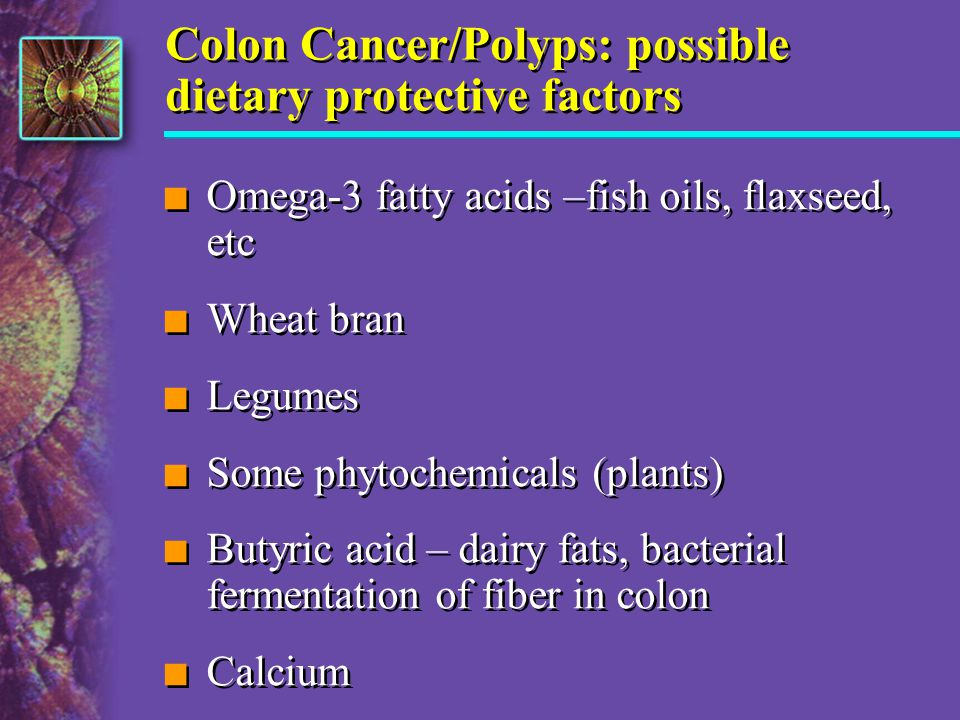 Colon Cancer/Polyps: possible dietary protective factors