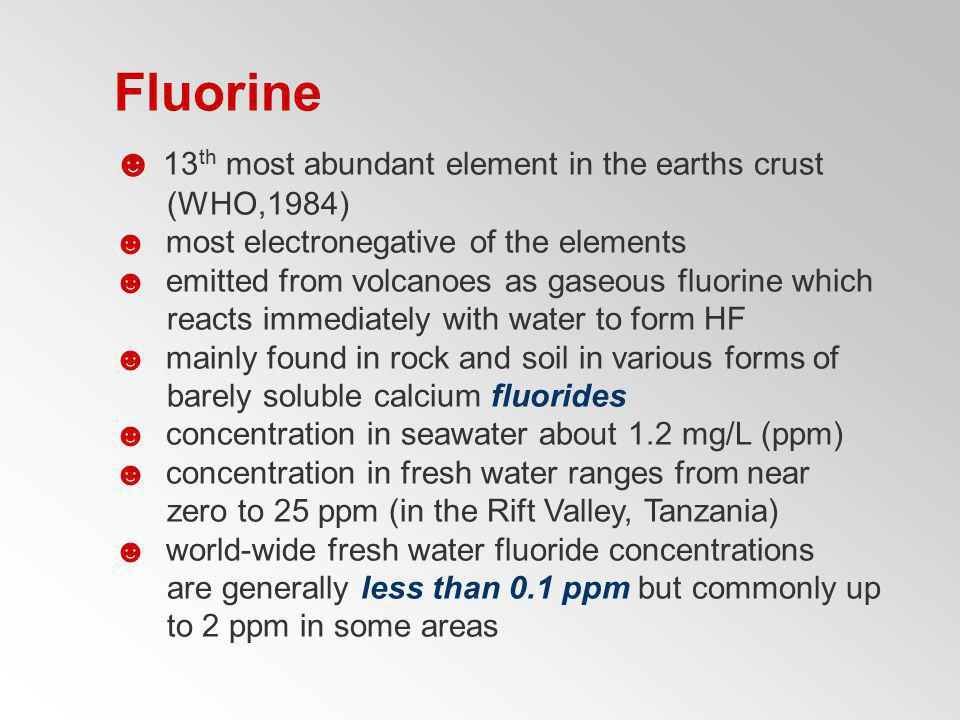 Fluorine 13th most abundant element in the earths crust (WHO,1984)