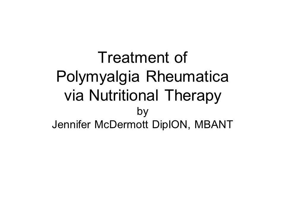 Treatment of Polymyalgia Rheumatica via Nutritional Therapy by Jennifer McDermott DipION, MBANT