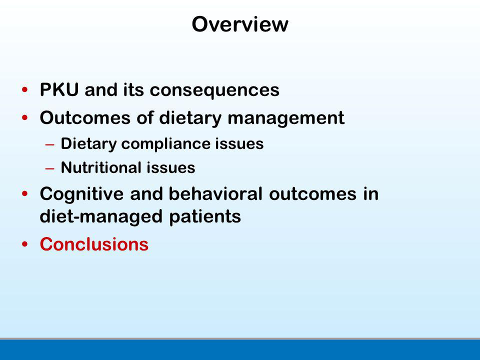 Overview PKU and its consequences Outcomes of dietary management