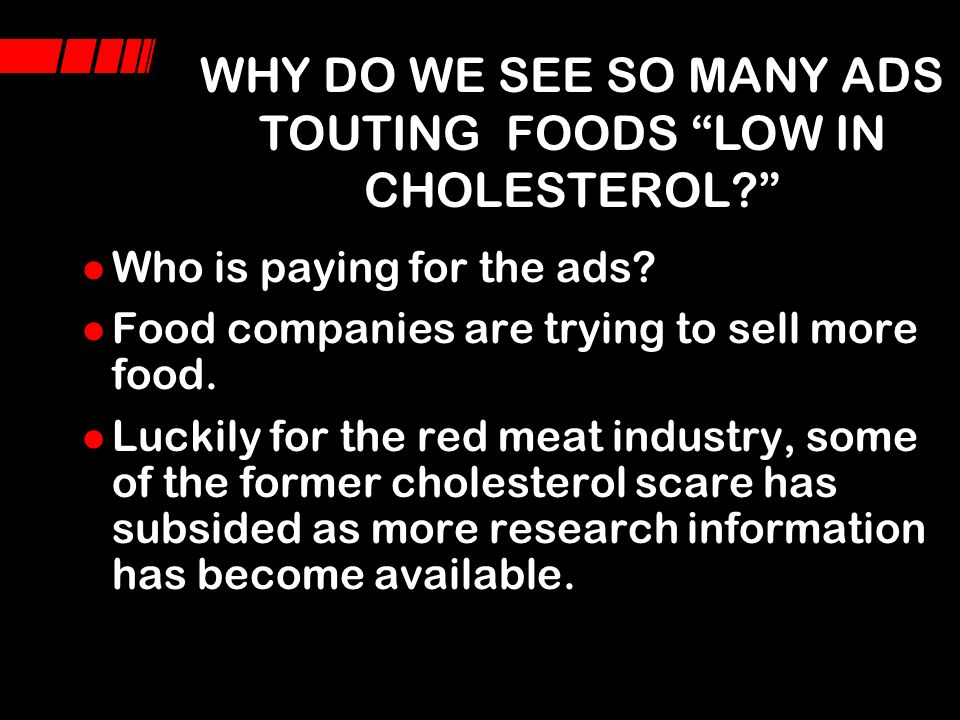 WHY DO WE SEE SO MANY ADS TOUTING FOODS LOW IN CHOLESTEROL