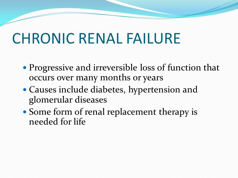 CHRONIC RENAL FAILURE Progressive and irreversible loss of function that occurs over many months or years.
