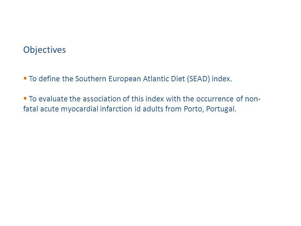 Objectives  To define the Southern European Atlantic Diet (SEAD) index.