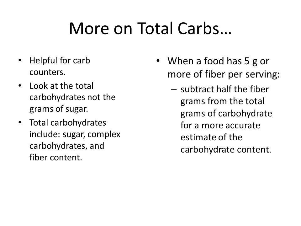 More on Total Carbs… When a food has 5 g or more of fiber per serving: