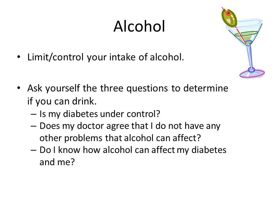 Alcohol Limit/control your intake of alcohol.