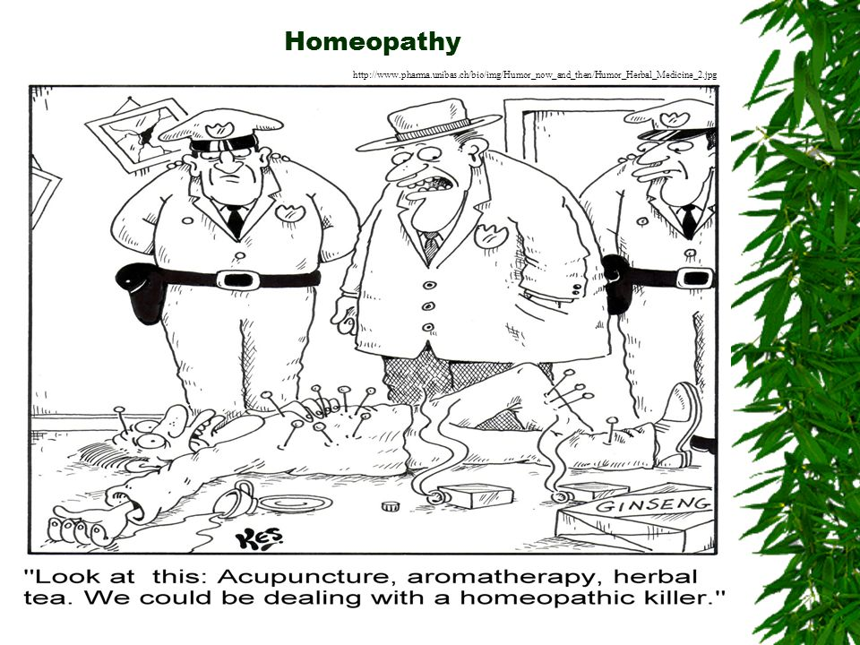 Homeopathy http://www.pharma.unibas.ch/bio/img/Humor_now_and_then/Humor_Herbal_Medicine_2.jpg.