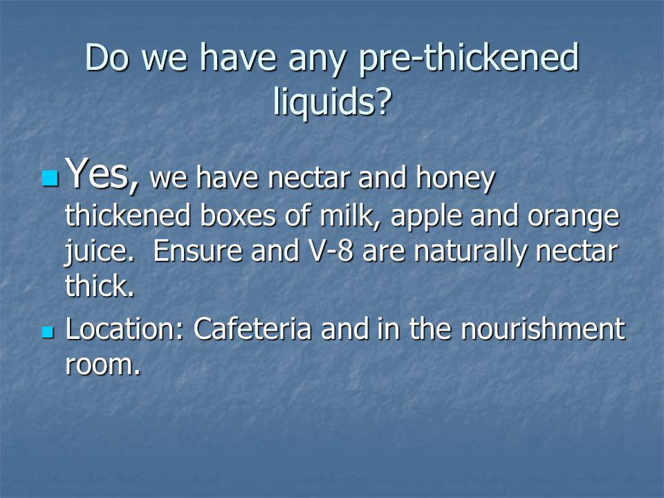 Do we have any pre-thickened liquids