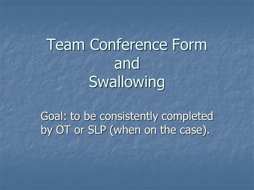Team Conference Form and Swallowing