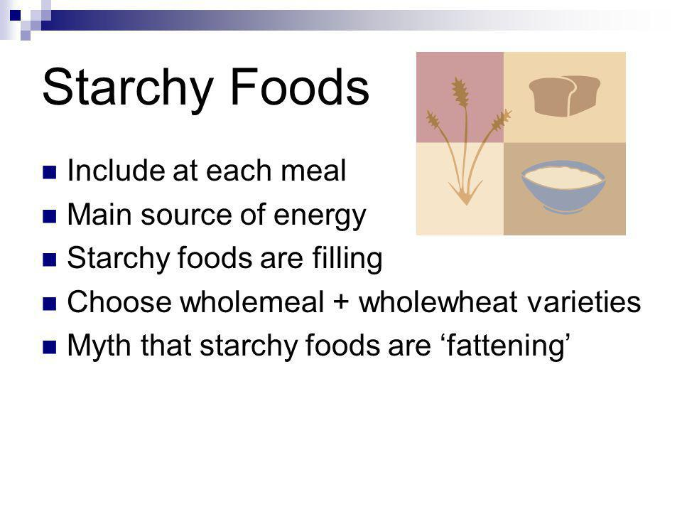 Starchy Foods Include at each meal Main source of energy
