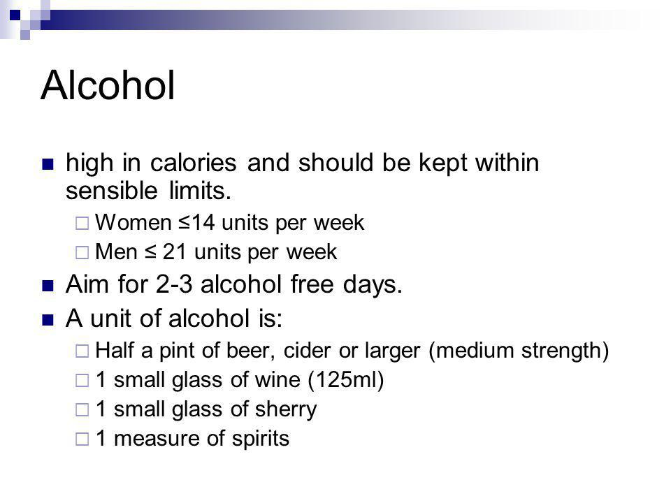 Alcohol high in calories and should be kept within sensible limits.