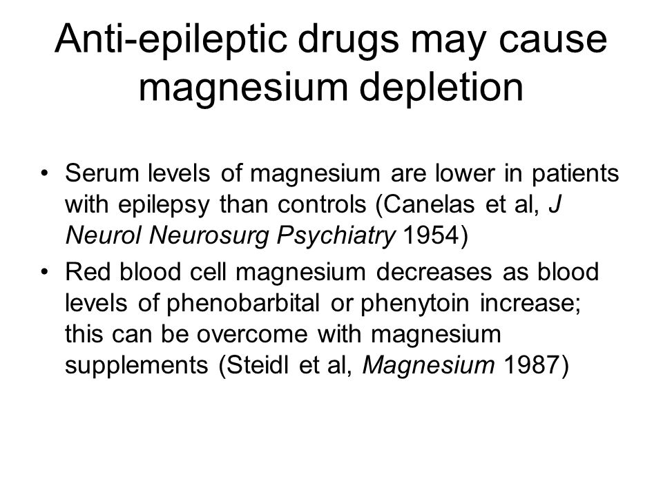 Anti-epileptic drugs may cause magnesium depletion