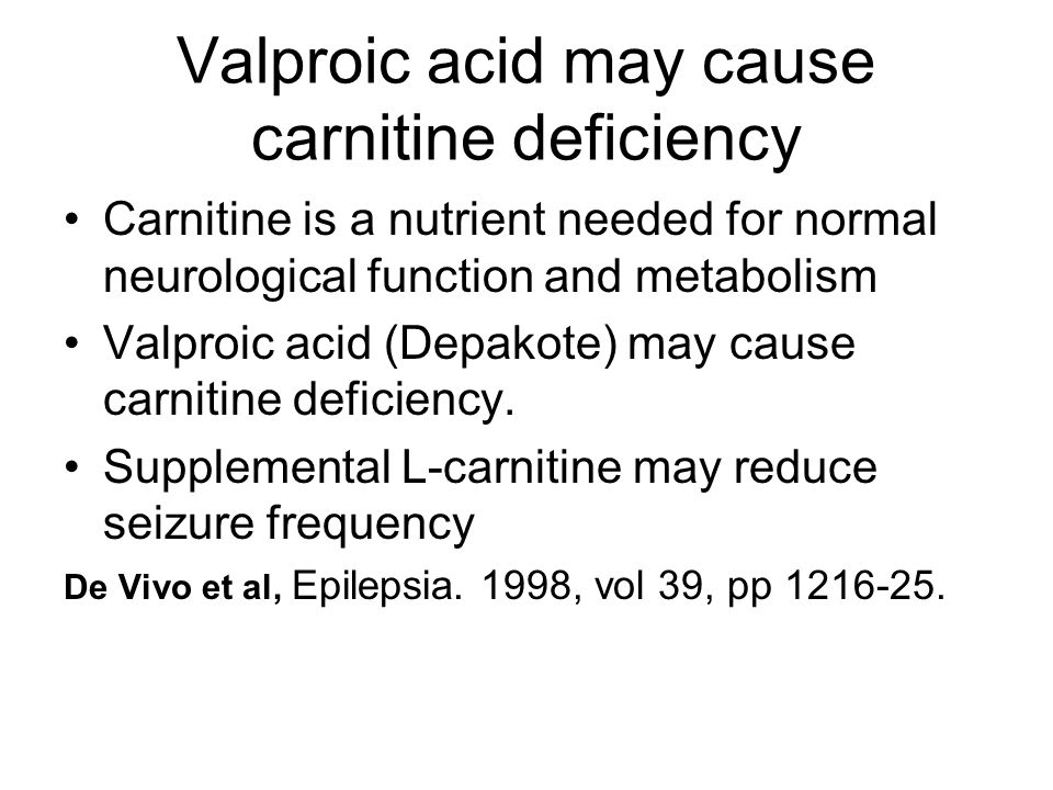 Valproic acid may cause carnitine deficiency